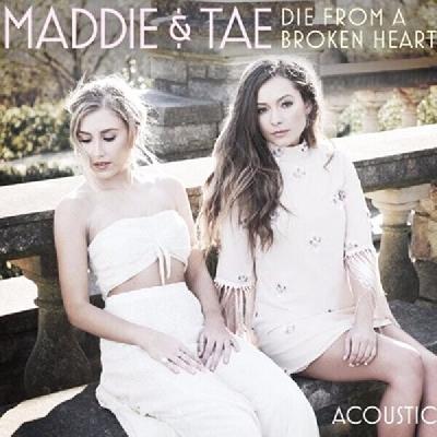 Maddie & Tae, Die From A Broken Heart