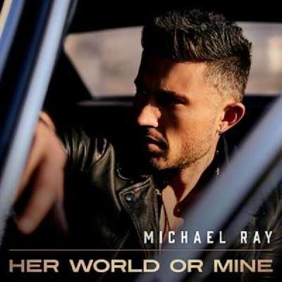 Michael Ray, Her World Or Mine