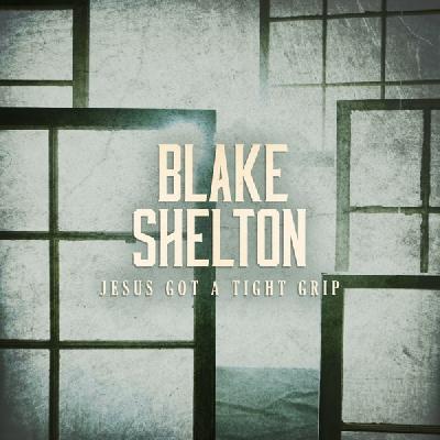 Blake Shelton, Jesus Got A Tight Grip