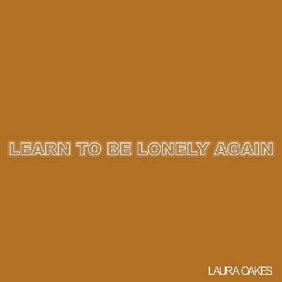 Laura Oakes, Learn To Be Lonely Again
