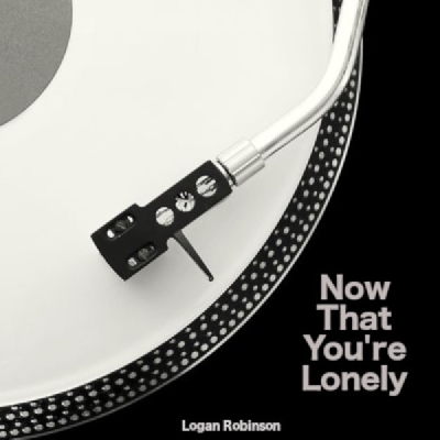 Logan Robinson, Now That You're Lonely