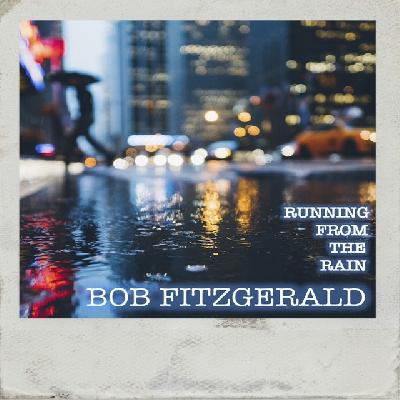 Bob Fitzgerald, Running From The Rain