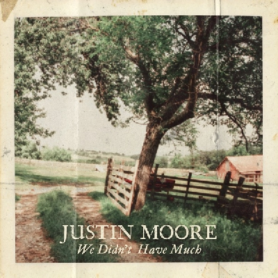 Justin Moore, We Didn't Have Much