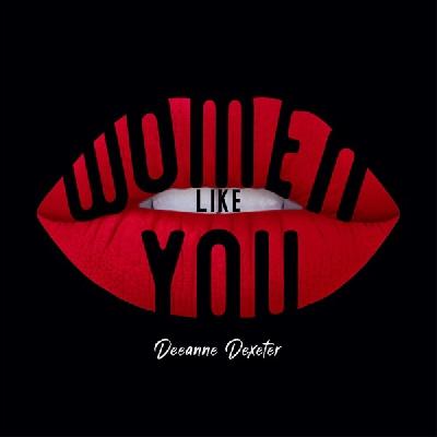 Deeanne Dexeter, Women Like You